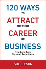 120 Ways to Attract the Right Career or Business Sue Ellson Book Cover